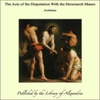 The Acts of the Disputation With the Heresiarch Manes by Archelaus