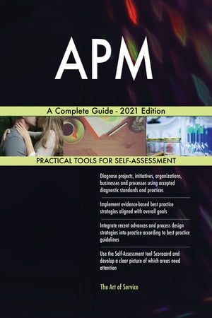APM A Complete Guide - 2021 Edition by Gerardus Blokdyk