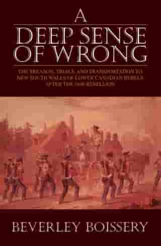 A Deep Sense of Wrong: The Treason, Trials and Transportation to New South Wales of Lower Canadian Rebels