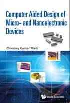 Computer Aided Design of Micro- and Nanoelectronic Devices by Chinmay Kumar Maiti