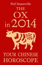 The Ox in 2014: Your Chinese Horoscope by Neil Somerville