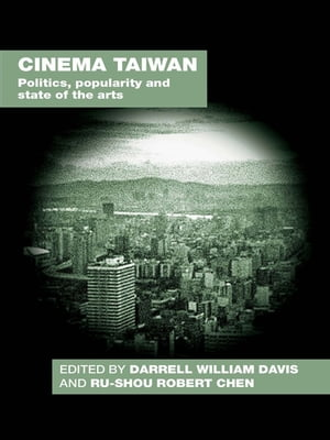 Cinema Taiwan Politics,  Popularity and State of the Arts