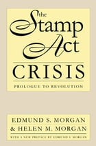 The Stamp Act Crisis: Prologue to Revolution by Edmund S. Morgan