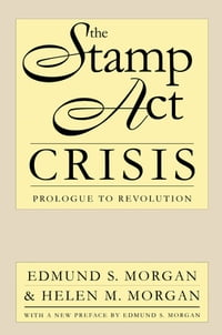 The Stamp Act Crisis: Prologue to Revolution