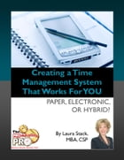 Creating a Time Management System that Works for YOU: Paper, Electronic, or Hybrid by Laura Stack