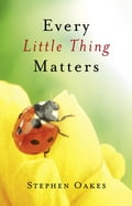 Every Little Thing Matters 70adeb7f-dbae-4b73-b672-cb4f3bbbcd84