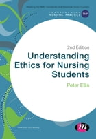 Understanding Ethics for Nursing Students by Peter Ellis