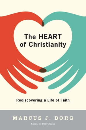 The Heart of Christianity Rediscovering a Life of Faith
