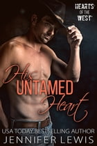 His Untamed Heart: The Cowboy's Christmas Reunion by Jennifer Lewis