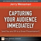 Capturing Your Audience Immediately (and You are Off to a Great Presentation!) by Jerry Weissman