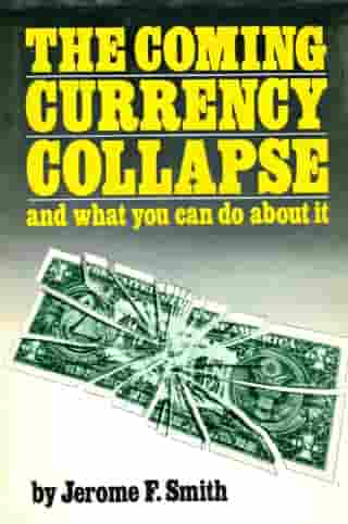 The Coming Currency Collapse and what you can do about it by Jerome Smith