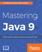 Mastering Java 9 by Dr. Edward Lavieri