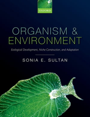 Organism and Environment Ecological Development,  Niche Construction,  and Adaptation