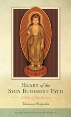 Heart of the Shin Buddhist Path: A Life of Awakening
