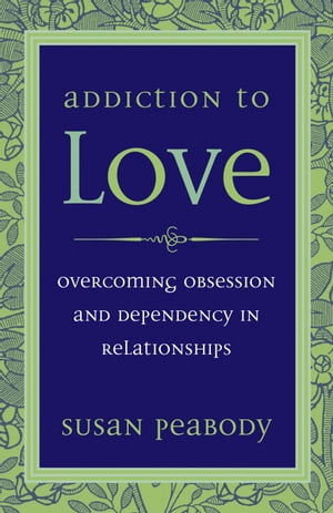Addiction to Love Overcoming Obsession and Dependency in Relationships