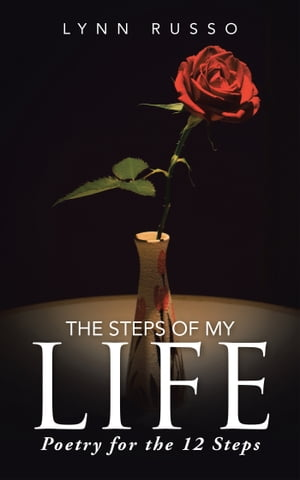 The Steps of My Life Poetry for the 12 Steps
