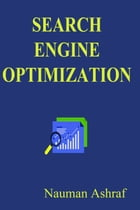 Search Engine Optimization: Guide about improvement in ranking on search engines by Nauman Ashraf