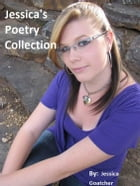Jessica's Poetry Collection by Jessica Goatcher