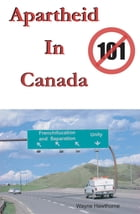 Apartheid In Canada: The Highway to Frenchifucation and Separation by Wayne Jay Hawthorne
