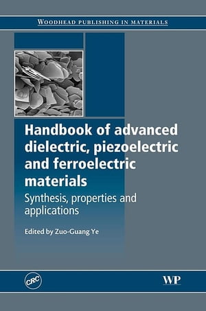 Handbook of Advanced Dielectric,  Piezoelectric and Ferroelectric Materials Synthesis,  Properties and Applications