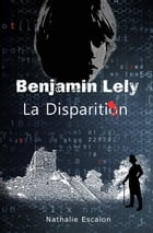 Benjamin Lely: la disparition by Nathalie Escalon