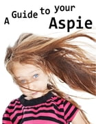 A Guide to Your Aspie by Amanda J Harrington