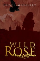 Wild Rose by Rosie Woolley