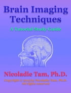 Brain Imaging Techniques: A Tutorial Study Guide by Nicoladie Tam