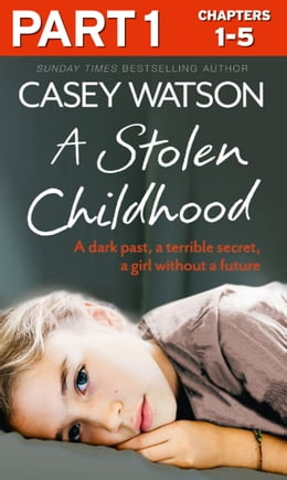 Book A Stolen Childhood: Part 1 of 3: A dark past, a terrible secret, a girl without a future by Casey Watson