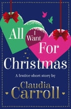 All I Want For Christmas: A festive short story by Claudia Carroll