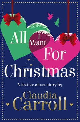 Book All I Want For Christmas: A festive short story by Claudia Carroll