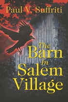 The Barn In Salem Village by Paul V. Suffriti