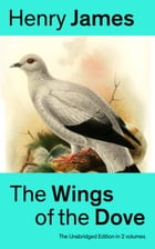 The Wings of the Dove (The Unabridged Edition in 2 volumes): Classic Romance Novel from the famous author of the realism movement, known for Portrait  by Henry James