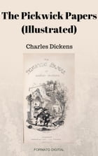 The Pickwick Papers (Illustrated) by Charles Dickens