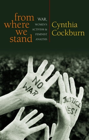 From Where We Stand: War, Womens Activism and Feminist Analysis