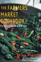 The Farmers' Market Cookbook by Nina Planck