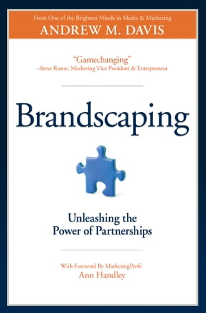 Brandscaping: Unleashing the Power of Partnerships by Andrew M. Davis