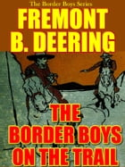 The Border Boys on the Trail by Fremont B. Deering