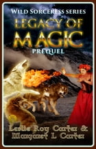Wild Sorceress Series, Prequel: Legacy of Magic: Wild Sorceress Series, #0 by Leslie Roy Carter