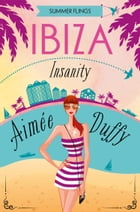 Ibiza Insanity (Summer Flings, Book 5) by Aimee Duffy