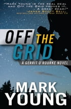Off the Grid (A Gerrit O'Rourke Novel): (A Gerrit O'Rourke Novel) by Mark Young