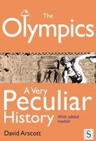The Olympics, A Very Peculiar History by David Arscott