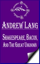 Shakespeare, Bacon, and the Great Unknown (Annotated) by Andrew Lang