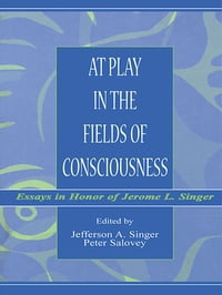At Play in the Fields of Consciousness: Essays in Honor of Jerome L. Singer