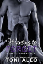 Wanting to Forget (Jordie's Tale) by Toni Aleo