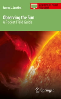 Observing the Sun: A Pocket Field Guide