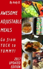 Awesome Adjustable Meals Go From YUCK to YUMMY! by Andy B