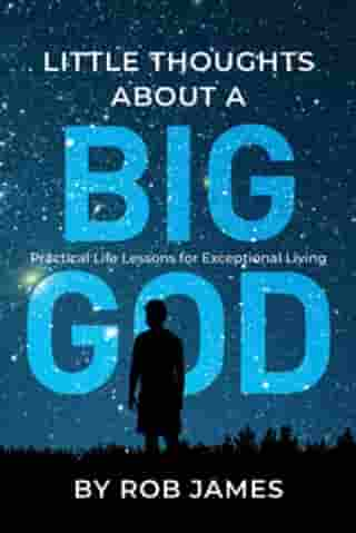 Little Thoughts About a Big God: Practical Life Lessons for Exceptional Living