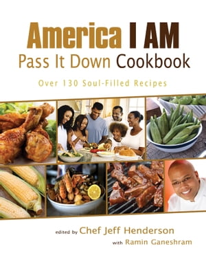 America I AM Pass It Down Cookbook: Over 130 Soul-Filled Recipes by Jeff Henderson