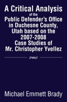 A Critical Analysis of the Public Defender's Office in Duchesne County, Utah based on the 2007-2008…